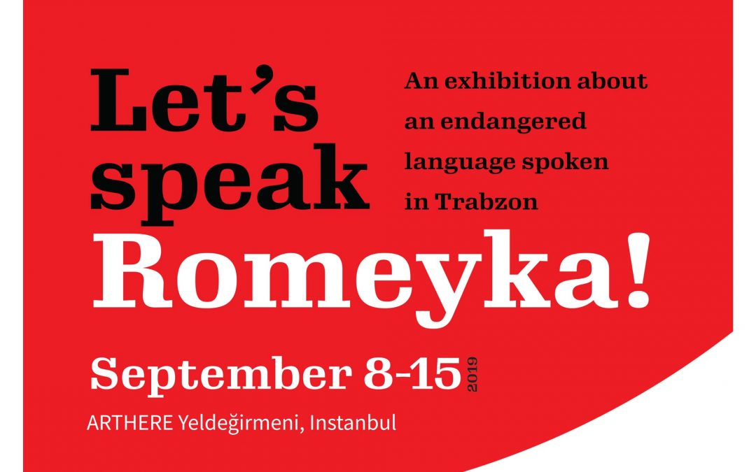 Exhibition about Romeyka in Istanbul, 6-15 September 2019